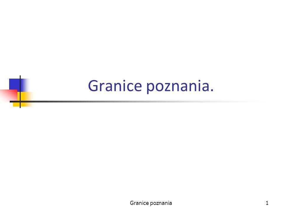Granice poznania1 Granice poznania.