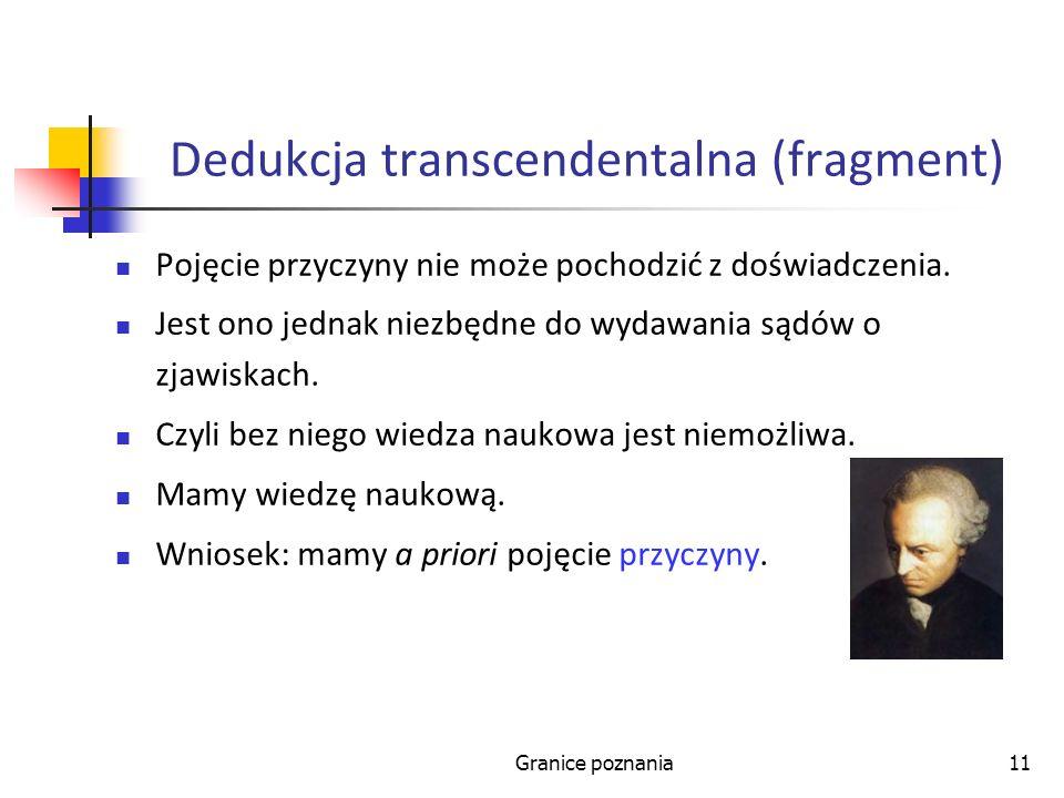 Granice poznania11 Dedukcja transcendentalna (fragment) Pojęcie przyczyny nie może pochodzić z doświadczenia.