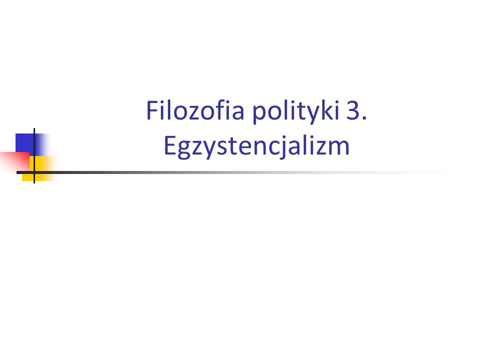 Filozofia polityki 3. Egzystencjalizm