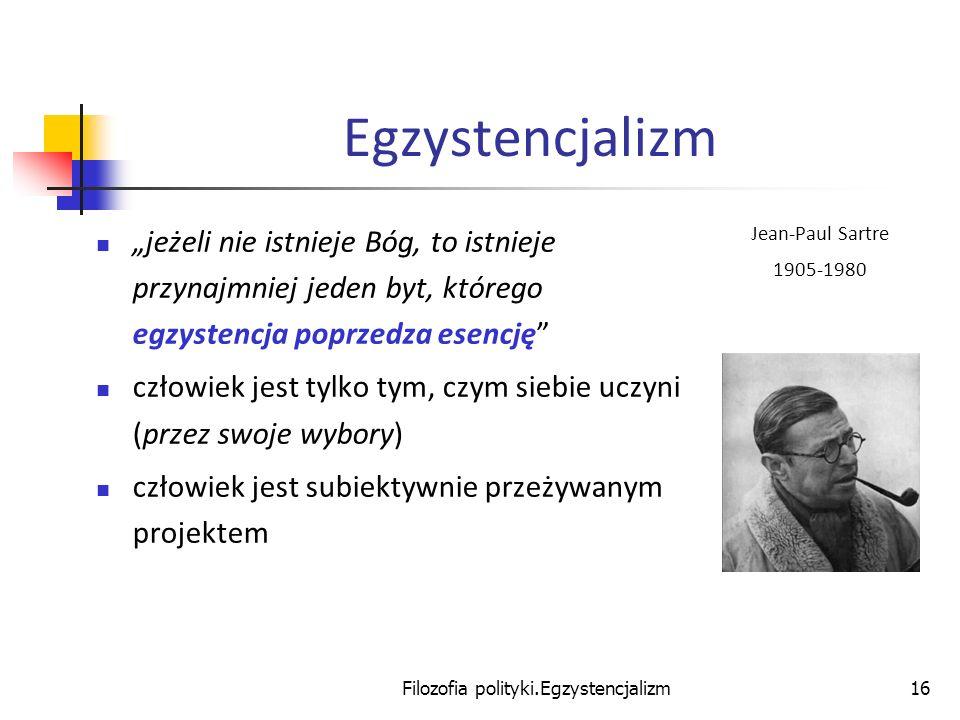 Filozofia polityki.Egzystencjalizm16 Egzystencjalizm jeżeli nie istnieje Bóg, to istnieje przynajmniej jeden byt, którego egzystencja poprzedza esencj