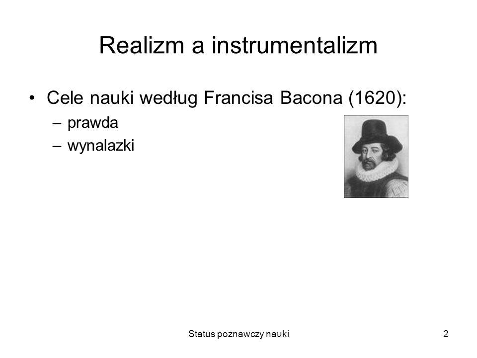 2 Realizm a instrumentalizm Cele nauki według Francisa Bacona (1620): –prawda –wynalazki