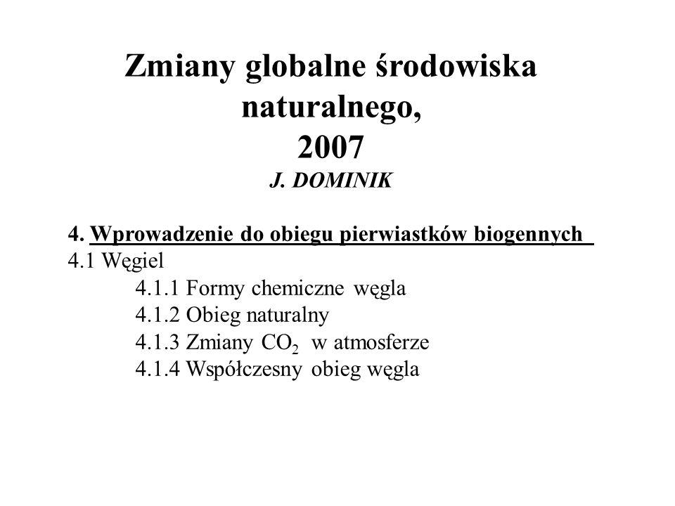 Zmiany globalne środowiska naturalnego, 2007 J. DOMINIK 4. Wprowadzenie do obiegu pierwiastków biogennych 4.1 Węgiel 4.1.1 Formy chemiczne węgla 4.1.2