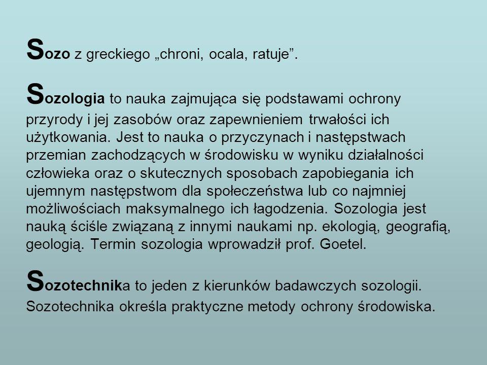 S ozo z greckiego chroni, ocala, ratuje. S ozologia to nauka zajmująca się podstawami ochrony przyrody i jej zasobów oraz zapewnieniem trwałości ich u
