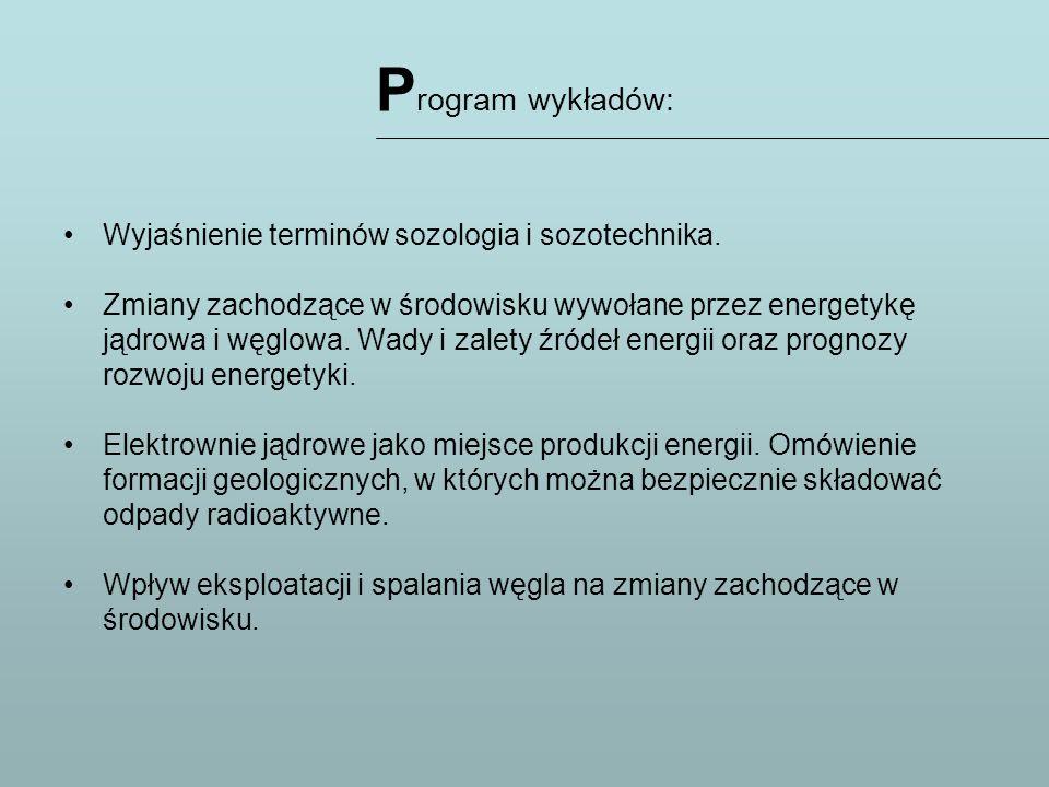 P rogram wykładów: Wyjaśnienie terminów sozologia i sozotechnika. Zmiany zachodzące w środowisku wywołane przez energetykę jądrowa i węglowa. Wady i z