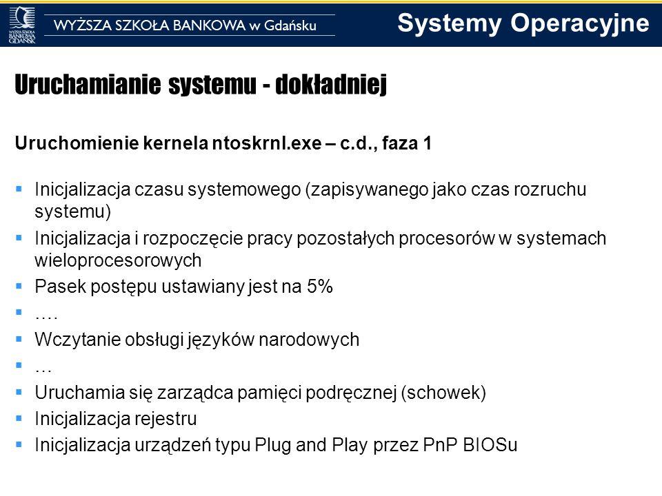 Systemy Operacyjne Uruchamianie systemu - dokładniej Uruchomienie kernela ntoskrnl.exe – c.d., faza 1 Inicjalizacja czasu systemowego (zapisywanego ja