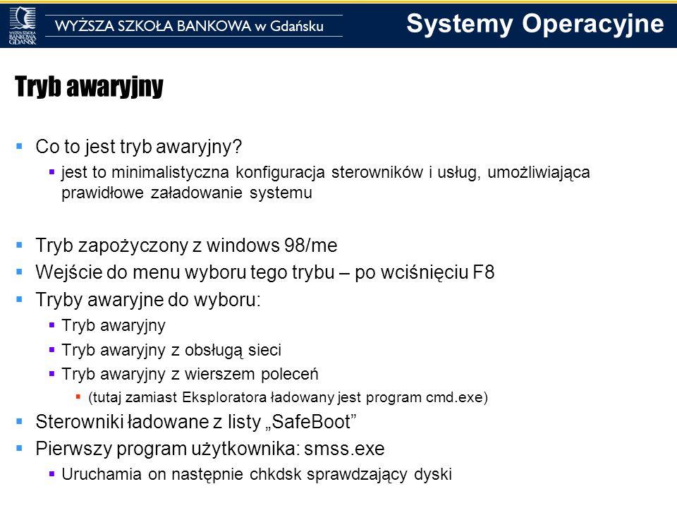 Systemy Operacyjne Tryb awaryjny Co to jest tryb awaryjny? jest to minimalistyczna konfiguracja sterowników i usług, umożliwiająca prawidłowe załadowa
