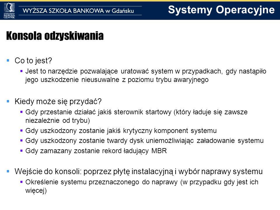 Systemy Operacyjne Konsola odzyskiwania Co to jest? Jest to narzędzie pozwalające uratować system w przypadkach, gdy nastąpiło jego uszkodzenie nieusu