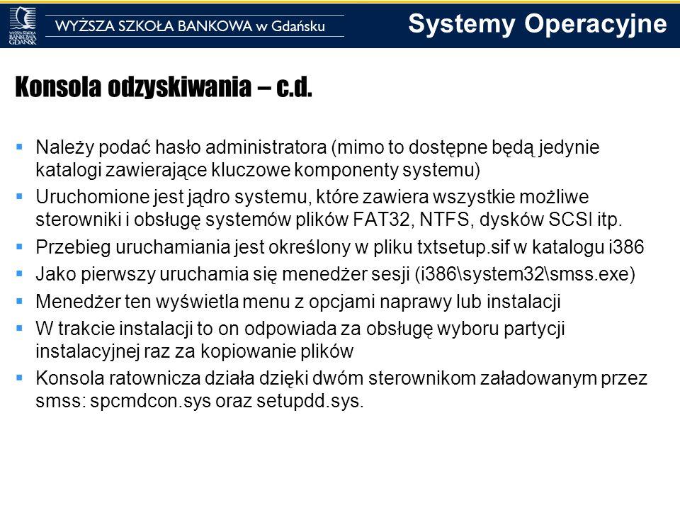 Systemy Operacyjne Konsola odzyskiwania – c.d. Należy podać hasło administratora (mimo to dostępne będą jedynie katalogi zawierające kluczowe komponen