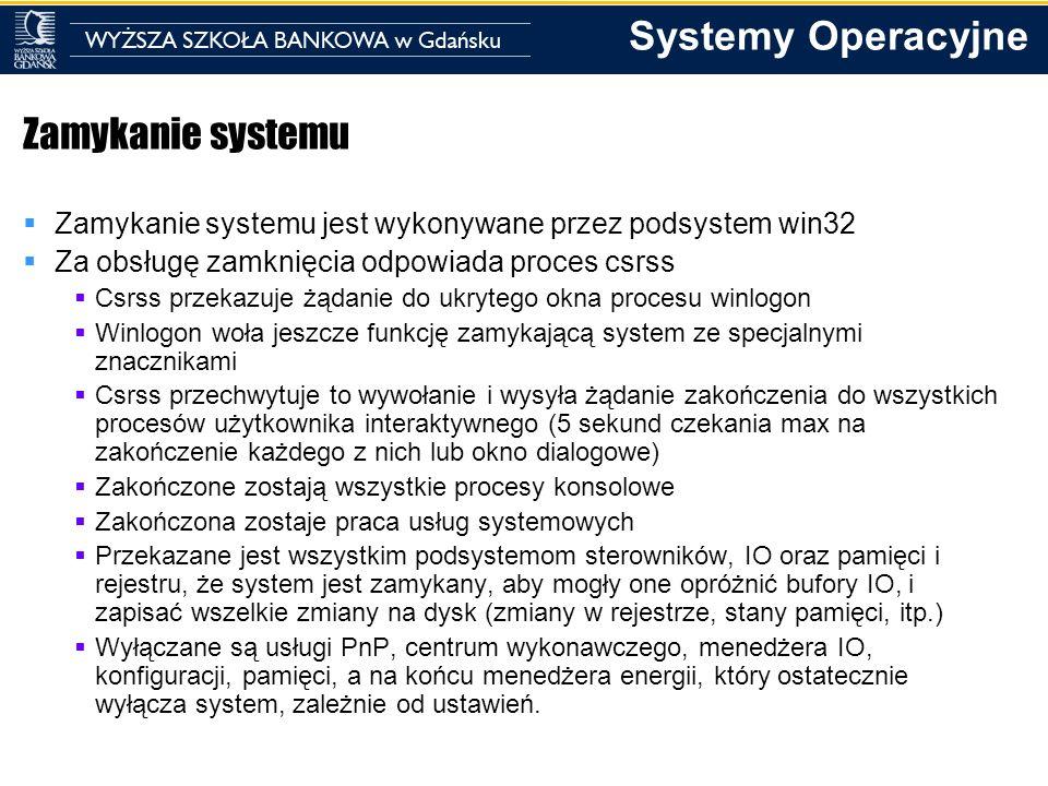 Systemy Operacyjne Zamykanie systemu Zamykanie systemu jest wykonywane przez podsystem win32 Za obsługę zamknięcia odpowiada proces csrss Csrss przeka