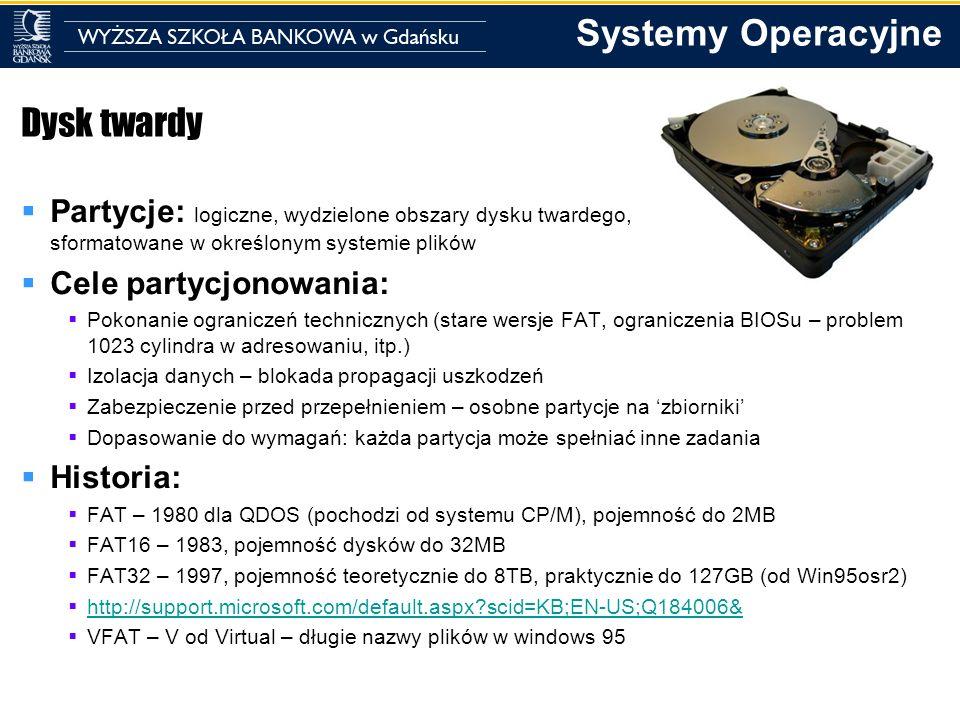 Systemy Operacyjne Dysk twardy Partycje: logiczne, wydzielone obszary dysku twardego, sformatowane w określonym systemie plików Cele partycjonowania: