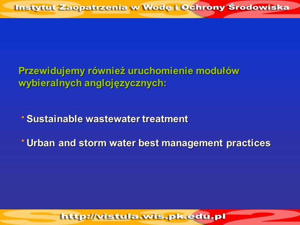 Przewidujemy również uruchomienie modułów wybieralnych anglojęzycznych: Sustainable wastewater treatment Sustainable wastewater treatment Urban and st