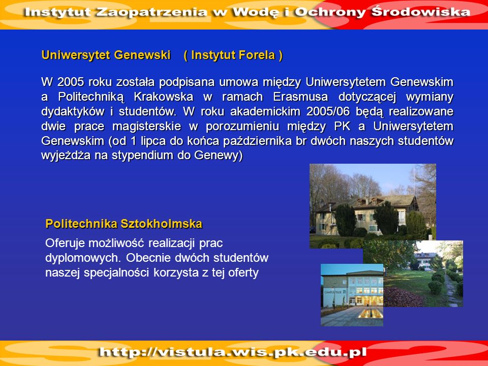 W 2005 roku została podpisana umowa między Uniwersytetem Genewskim a Politechniką Krakowska w ramach Erasmusa dotyczącej wymiany dydaktyków i studentó