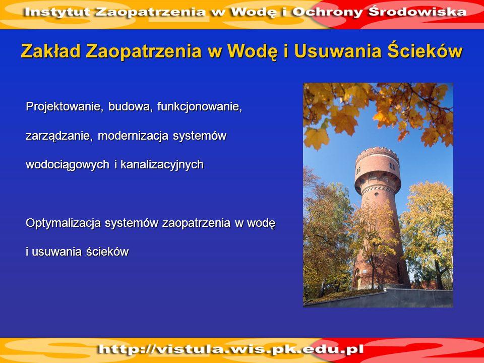 Projektowanie, budowa, funkcjonowanie, zarządzanie, modernizacja systemów wodociągowych i kanalizacyjnych Optymalizacja systemów zaopatrzenia w wodę i