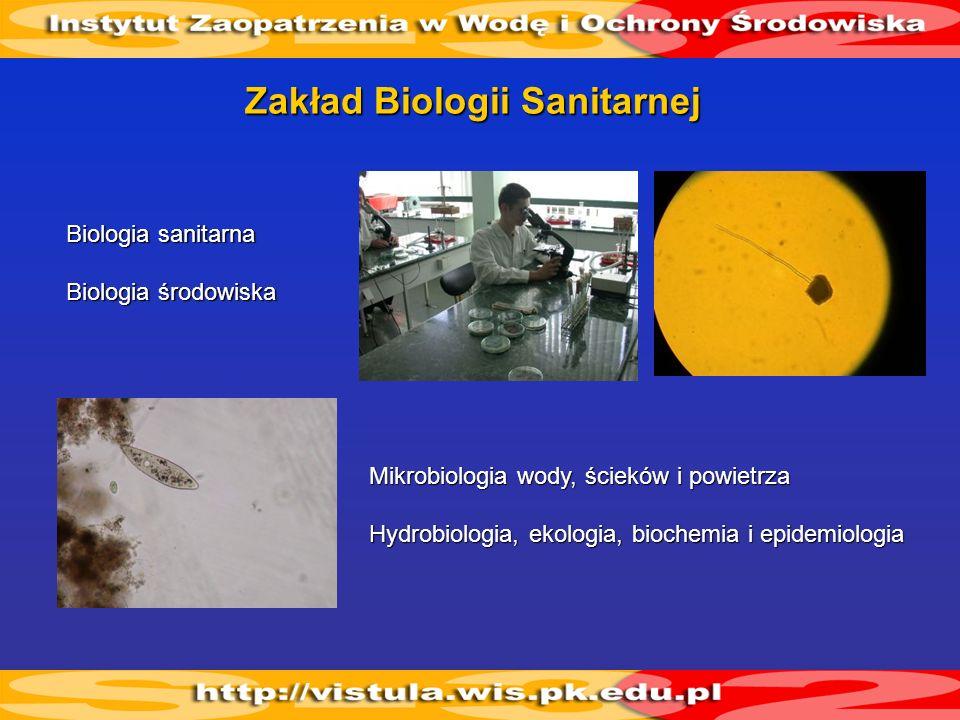 Zakład Biologii Sanitarnej Biologia sanitarna Biologia środowiska Mikrobiologia wody, ścieków i powietrza Hydrobiologia, ekologia, biochemia i epidemi