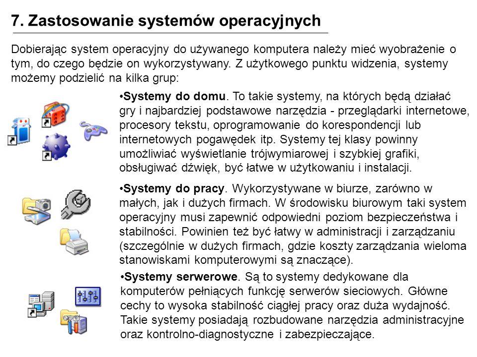 7. Zastosowanie systemów operacyjnych Dobierając system operacyjny do używanego komputera należy mieć wyobrażenie o tym, do czego będzie on wykorzysty