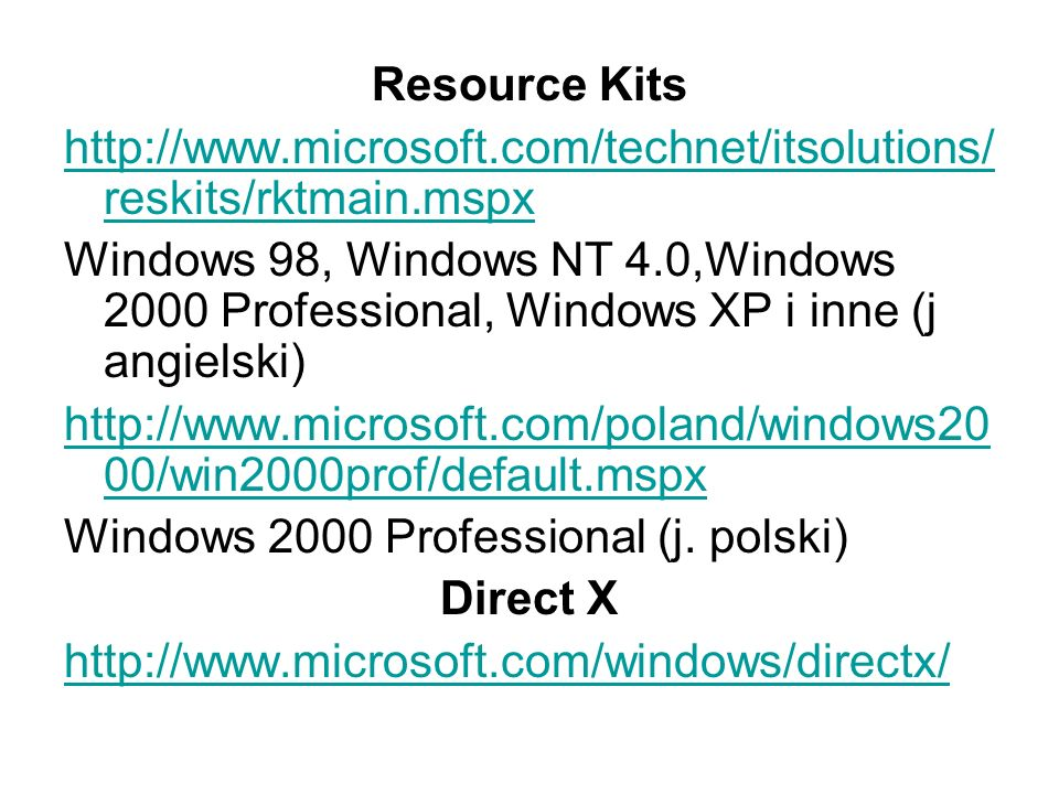 Resource Kits http://www.microsoft.com/technet/itsolutions/ reskits/rktmain.mspx Windows 98, Windows NT 4.0,Windows 2000 Professional, Windows XP i in
