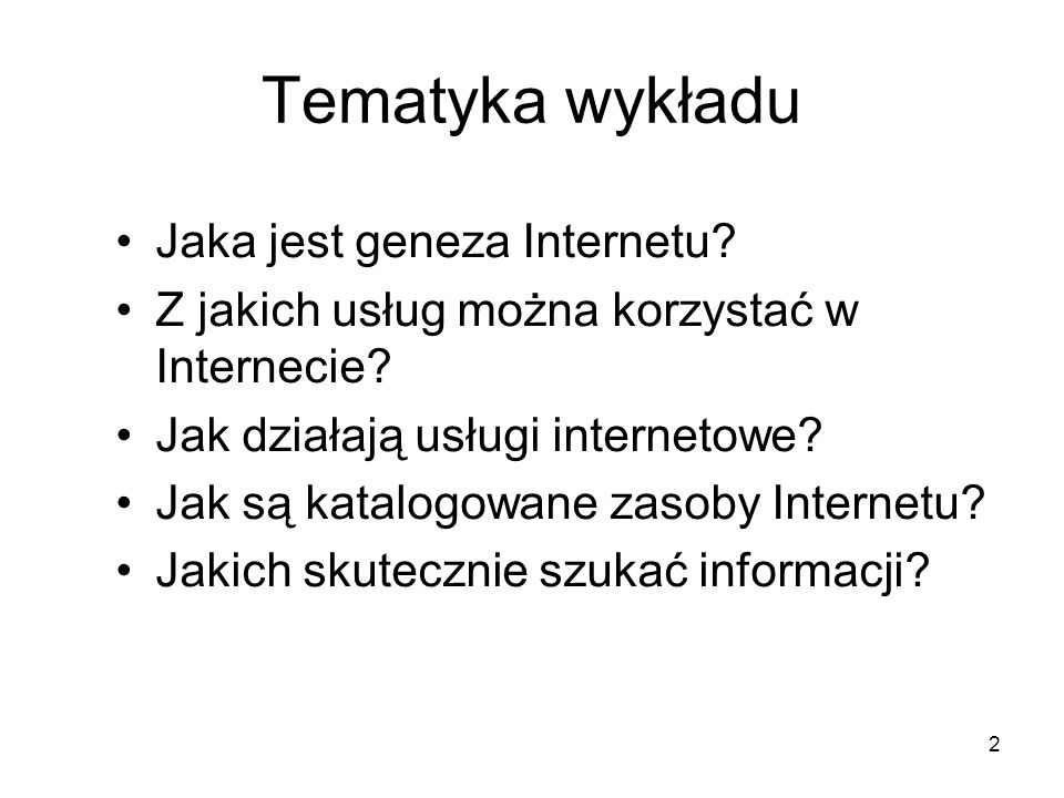 2 Tematyka wykładu Jaka jest geneza Internetu.Z jakich usług można korzystać w Internecie.