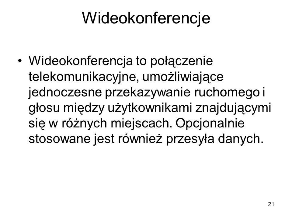 21 Wideokonferencje Wideokonferencja to połączenie telekomunikacyjne, umożliwiające jednoczesne przekazywanie ruchomego i głosu między użytkownikami znajdującymi się w różnych miejscach.