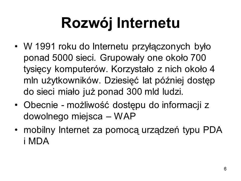 6 Rozwój Internetu W 1991 roku do Internetu przyłączonych było ponad 5000 sieci.