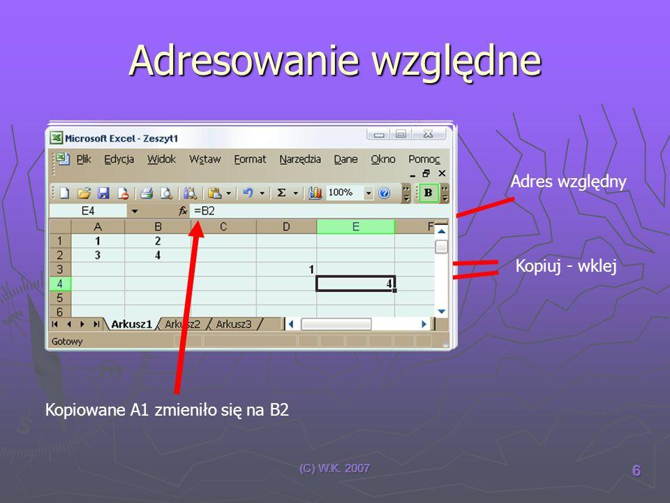 (C) W.K. 2007 6 Adresowanie względne Adres względny Kopiuj - wklej Kopiowane A1 zmieniło się na B2