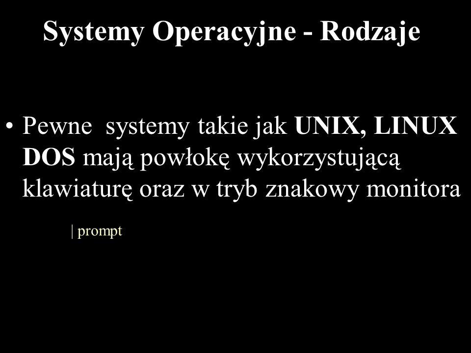 8 Systemy Operacyjne - Rodzaje Pewne systemy takie jak UNIX, LINUX DOS mają powłokę wykorzystującą klawiaturę oraz w tryb znakowy monitora | prompt