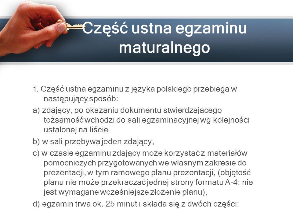 Część ustna egzaminu maturalnego 1. Część ustna egzaminu z języka polskiego przebiega w następujący sposób: a) zdający, po okazaniu dokumentu stwierdz