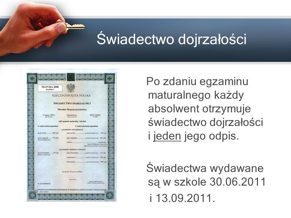 Świadectwo dojrzałości Po zdaniu egzaminu maturalnego każdy absolwent otrzymuje świadectwo dojrzałości i jeden jego odpis. Świadectwa wydawane są w sz