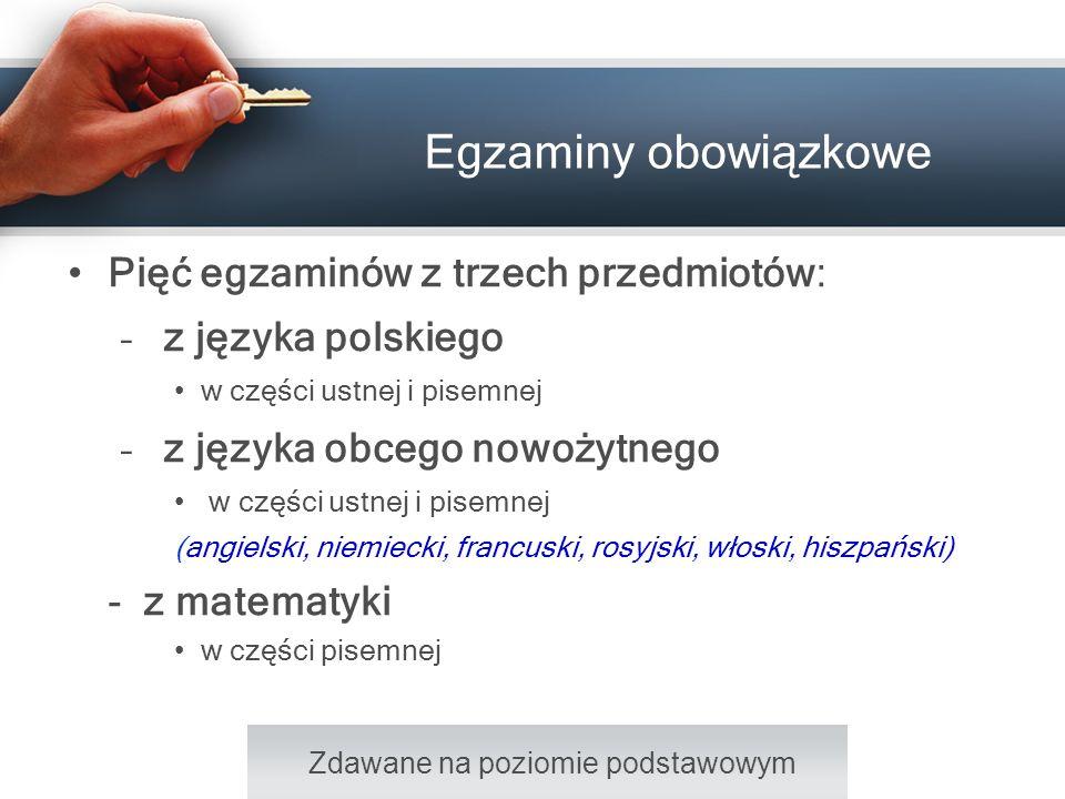 Egzaminy obowiązkowe Pięć egzaminów z trzech przedmiotów: – z języka polskiego w części ustnej i pisemnej – z języka obcego nowożytnego w części ustne