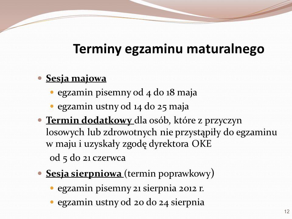 Terminy egzaminu maturalnego Sesja majowa egzamin pisemny od 4 do 18 maja egzamin ustny od 14 do 25 maja Termin dodatkowy dla osób, które z przyczyn l