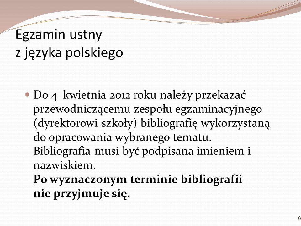 Egzamin ustny z języka polskiego Do 4 kwietnia 2012 roku należy przekazać przewodniczącemu zespołu egzaminacyjnego (dyrektorowi szkoły) bibliografię w