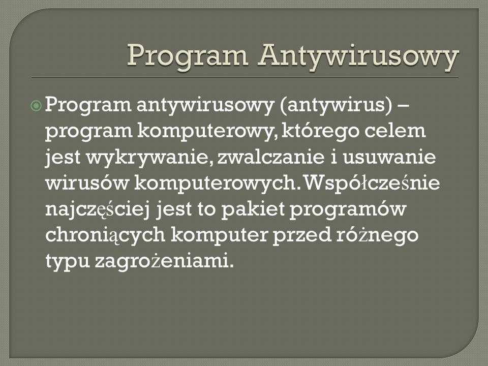 Program antywirusowy (antywirus) – program komputerowy, którego celem jest wykrywanie, zwalczanie i usuwanie wirusów komputerowych. Wspó ł cze ś nie n