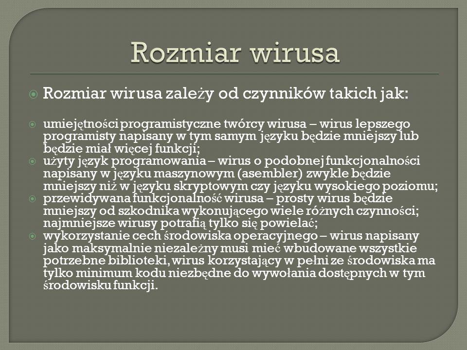 Rozmiar wirusa zale ż y od czynników takich jak: umiej ę tno ś ci programistyczne twórcy wirusa – wirus lepszego programisty napisany w tym samym j ę