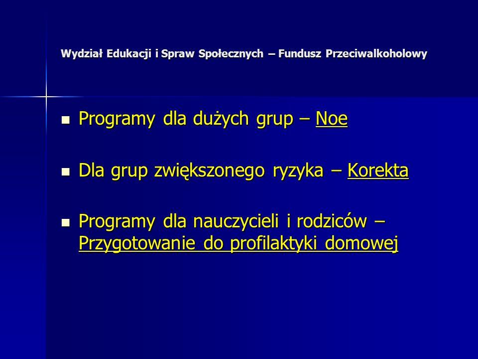 Wydział Edukacji i Spraw Społecznych – Fundusz Przeciwalkoholowy Programy dla dużych grup – Noe Programy dla dużych grup – Noe Dla grup zwiększonego r
