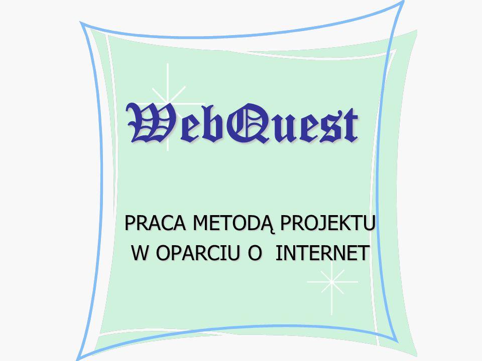 2 Co to jest Webquest to działalność badawcza, w której większość lub wszystkie informacje wykorzystane przez ucznia pochodzą z Internetu.