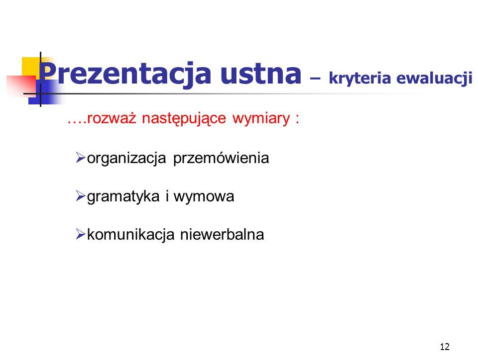 13 Prezentacja PowerPoint – kryteria …..rozważ następujące wymiary : aspekty techniczne wrażenia estetyczne stylistyka przejrzystość prezentacji