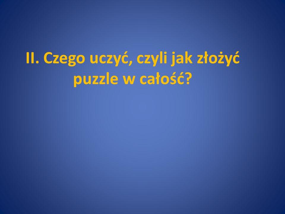 II. Czego uczyć, czyli jak złożyć puzzle w całość?