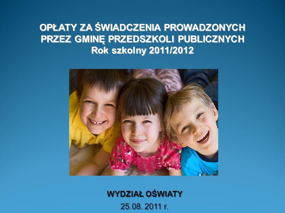 OPŁATY ZA ŚWIADCZENIA PROWADZONYCH PRZEZ GMINĘ PRZEDSZKOLI PUBLICZNYCH Rok szkolny 2011/2012 WYDZIAŁ OŚWIATY 25.08. 2011 r.
