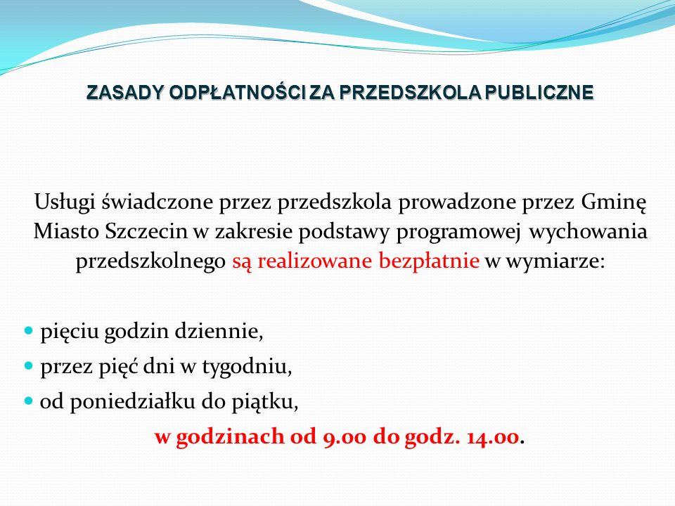 Usługi świadczone przez przedszkola prowadzone przez Gminę Miasto Szczecin w zakresie podstawy programowej wychowania przedszkolnego są realizowane bezpłatnie w wymiarze: pięciu godzin dziennie, przez pięć dni w tygodniu, od poniedziałku do piątku, w godzinach od 9.00 do godz.