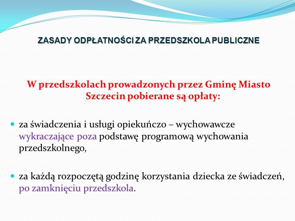 W przedszkolach prowadzonych przez Gminę Miasto Szczecin pobierane są opłaty: za świadczenia i usługi opiekuńczo – wychowawcze wykraczające poza podstawę programową wychowania przedszkolnego, za każdą rozpoczętą godzinę korzystania dziecka ze świadczeń, po zamknięciu przedszkola.