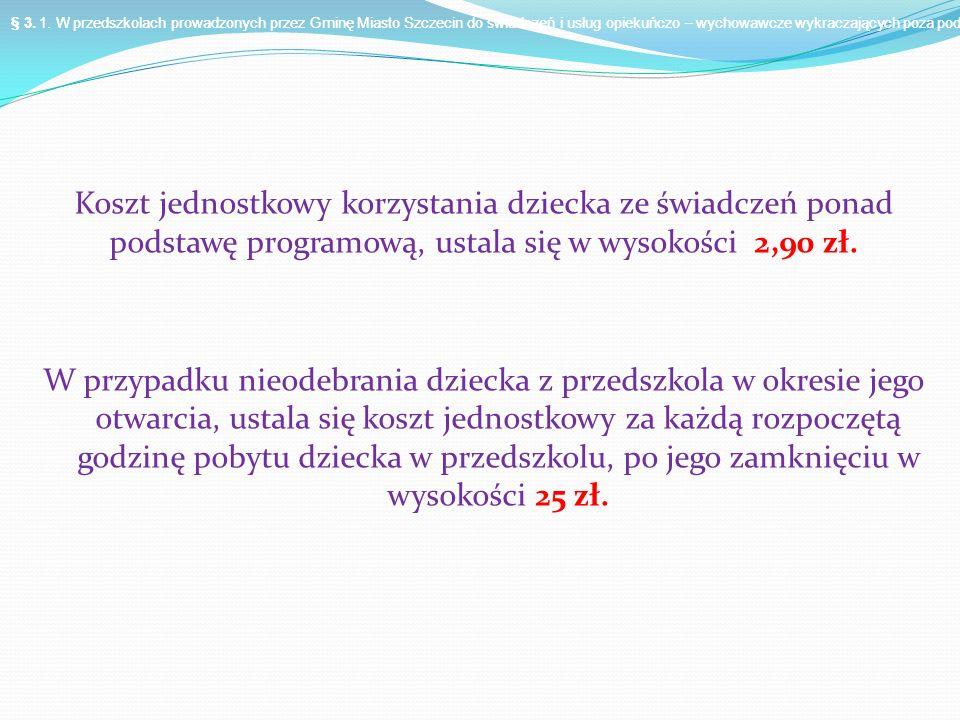 Koszt jednostkowy korzystania dziecka ze świadczeń ponad podstawę programową, ustala się w wysokości 2,90 zł.