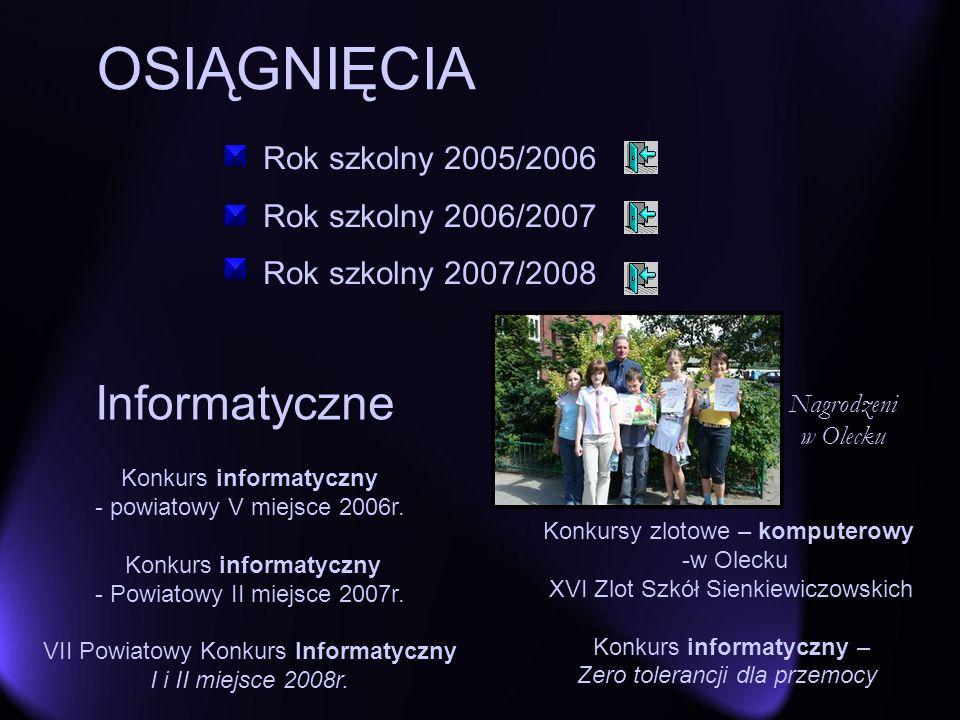 OSIĄGNIĘCIA Konkursy zlotowe – komputerowy -w Olecku XVI Zlot Szkół Sienkiewiczowskich Konkurs informatyczny – Zero tolerancji dla przemocy Informatyc