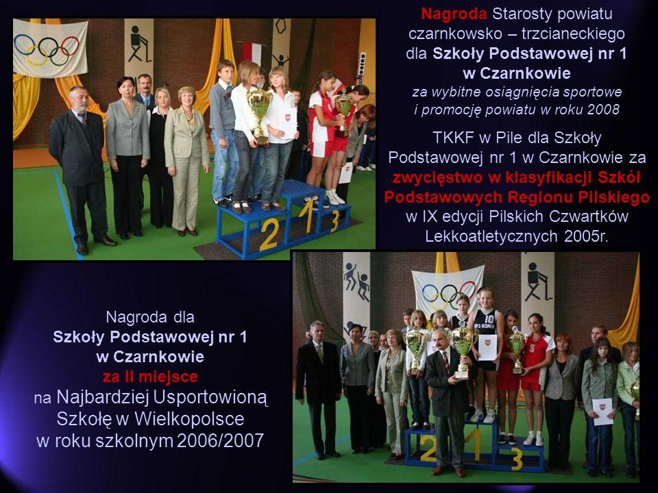 Nagroda dla Szkoły Podstawowej nr 1 w Czarnkowie za II miejsce na Najbardziej Usportowioną Szkołę w Wielkopolsce w roku szkolnym 2006/2007 Nagroda Sta