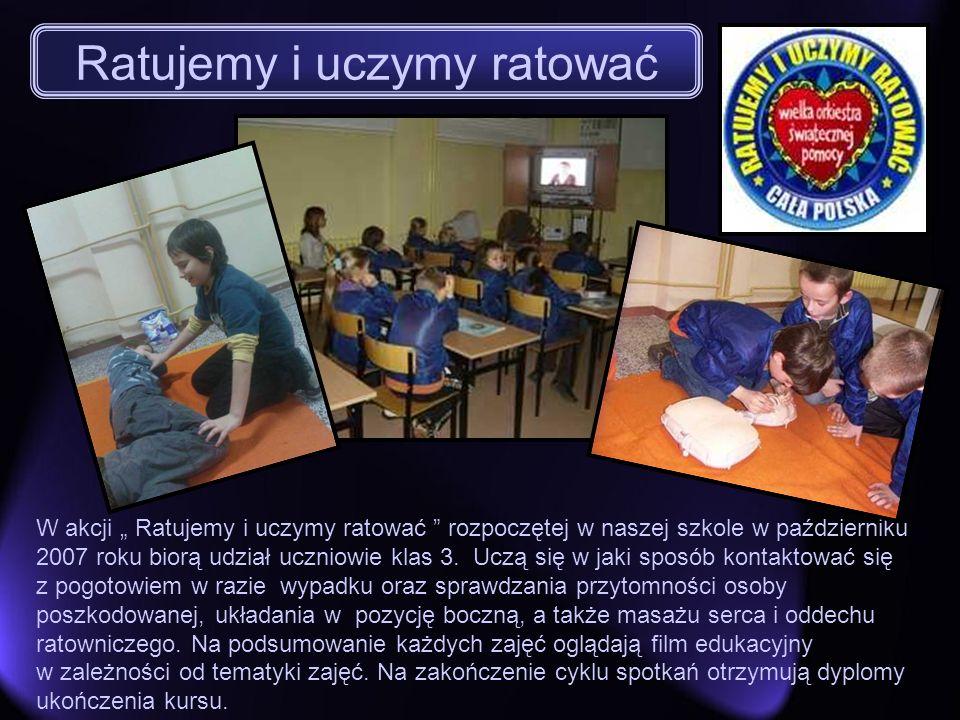 W akcji Ratujemy i uczymy ratować rozpoczętej w naszej szkole w październiku 2007 roku biorą udział uczniowie klas 3. Uczą się w jaki sposób kontaktow