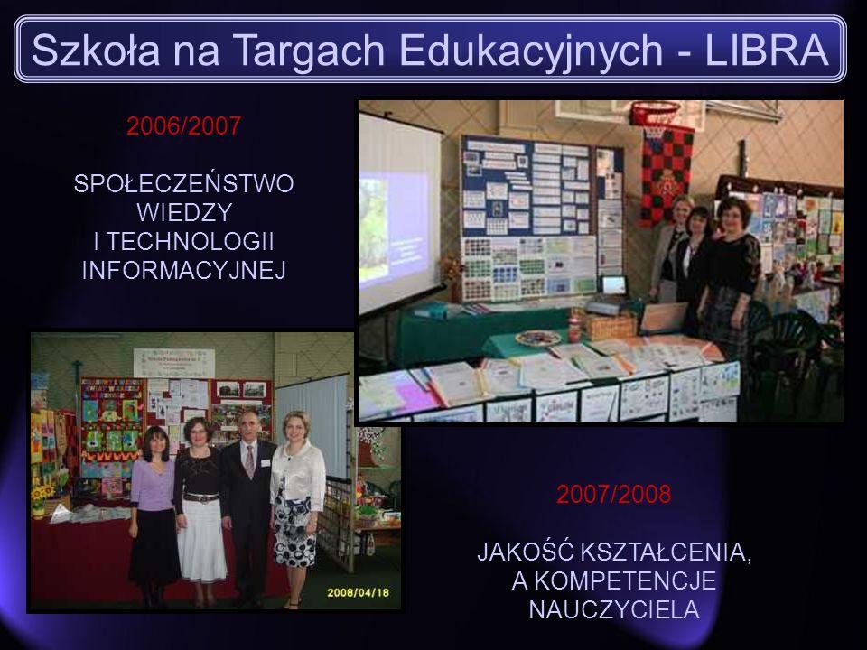 2006/2007 SPOŁECZEŃSTWO WIEDZY I TECHNOLOGII INFORMACYJNEJ 2007/2008 JAKOŚĆ KSZTAŁCENIA, A KOMPETENCJE NAUCZYCIELA Szkoła na Targach Edukacyjnych - LI