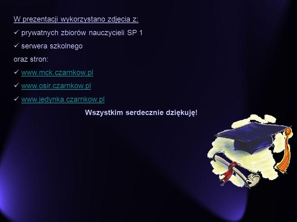 W prezentacji wykorzystano zdjęcia z: prywatnych zbiorów nauczycieli SP 1 serwera szkolnego oraz stron: www.mck.czarnkow.pl www.osir.czarnkow.pl www.j