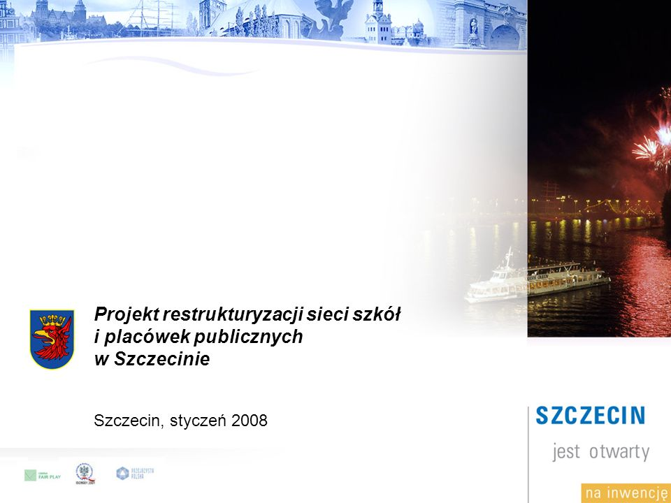 Projekt restrukturyzacji sieci szkół i placówek publicznych w Szczecinie Szczecin, styczeń 2008