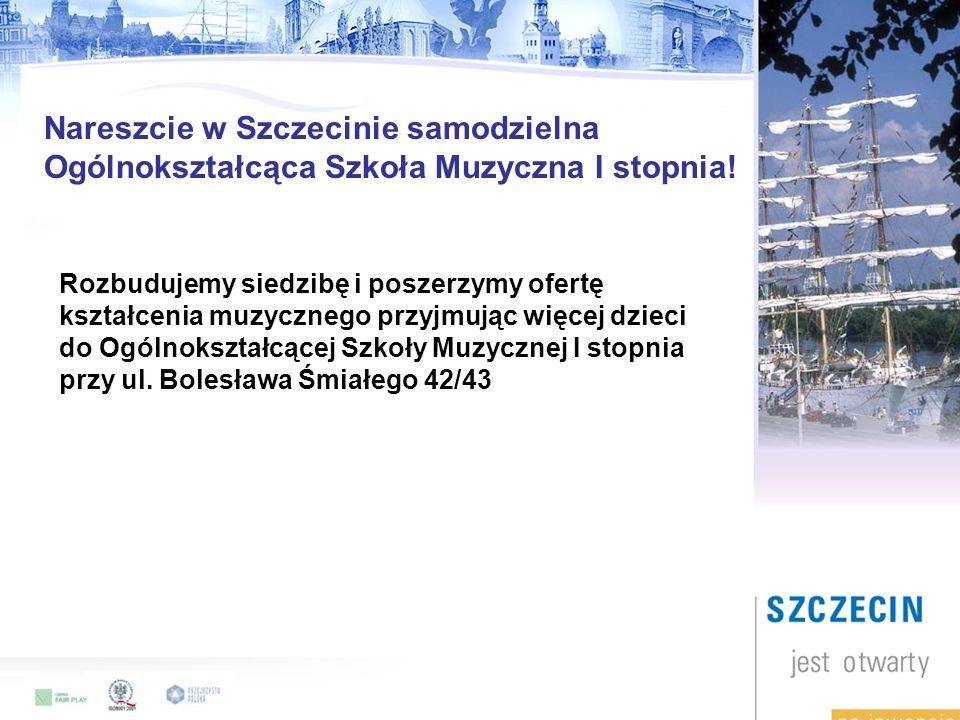 Nareszcie w Szczecinie samodzielna Ogólnokształcąca Szkoła Muzyczna I stopnia.