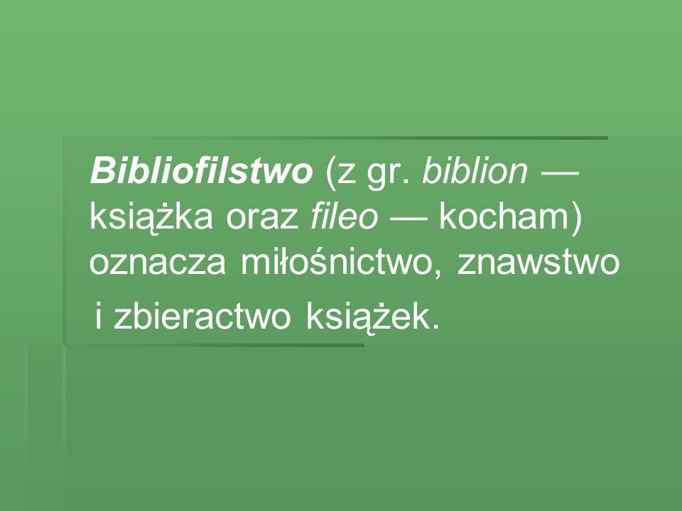Bibliofilstwo to działalność pożyteczna społecznie.