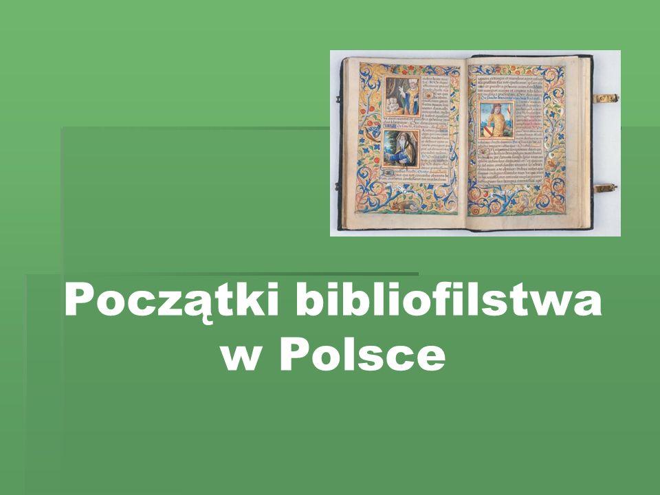 W Polsce ruch bibliofilski narodził się w drugiej połowie XIV w.