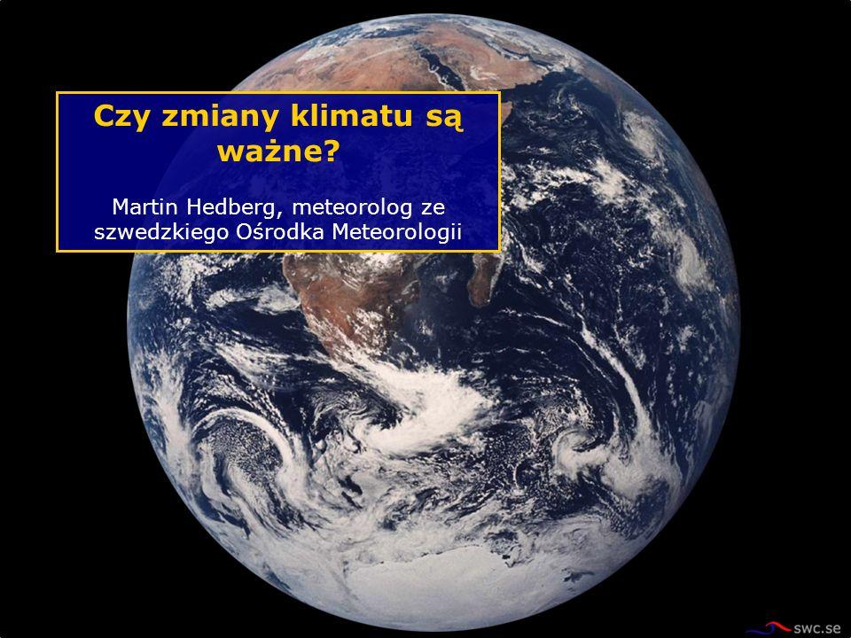 Czy zmiany klimatu są ważne? Martin Hedberg, meteorolog ze szwedzkiego Ośrodka Meteorologii